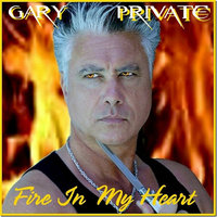 Fire in My Heart — Gary Private