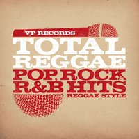 Total Reggae: Pop, Rock & R&B Hits Reggae Style — Various Artists - Total Reggae: Pop, Rock & R&B Hits Reggae Style
