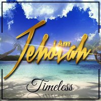 I Am Jehovah — Timeless