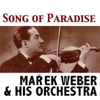 Song of Paradise — Marek Weber & His Orchestra