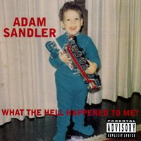 What The Hell Happened To Me? (DMD Album) — Adam Sandler