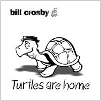Turtles Are Home — Bill Crosby