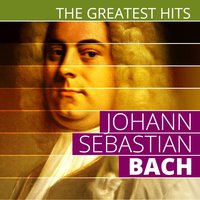The Greatest Hits: Johann Sebastian Bach — Иоганн Себастьян Бах