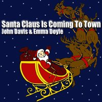 Santa Claus Is Coming To Town — John Davis & Emma Doyle