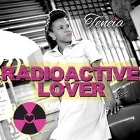 Radioactive Lover — Teneia
