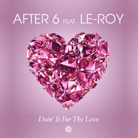 Doin. It for the Love — After 6 feat. Leroy