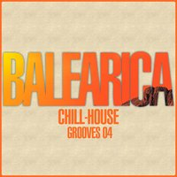 BALEARICA - Chill-House Grooves 04 — сборник