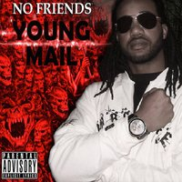No Friends — Young Mail