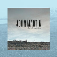 Anywhere For You — John Martin