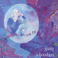 Music to Dream By — Guity Adjoodani