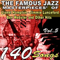 The Famous Jazz Masterpieces' of Lionel Hampton, Jimmie Lunceford, Ben Webster and Other Hits, Vol. 5 — сборник