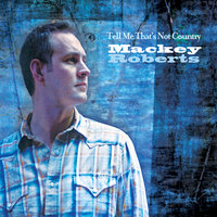 Tell Me that's Not Country — Mackey Roberts