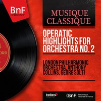 Operatic Highlights for Orchestra No. 2 — London Philharmonic Orchestra, Anthony Collins, Georg Solti, Рихард Штраус