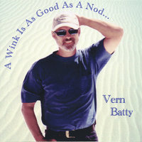 A Wink Is As Good As A Nod — Vern Batty