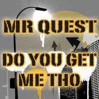 Do You Get Me Tho (Jungle Dnb Meets Dub Step) — Mr Quest