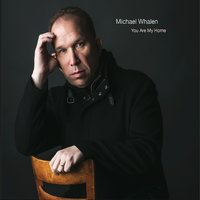 You Are My Home — Michael Whalen