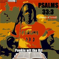 Psalms 33:3 (Songs of Izreal) — Pookie Wit tha Uzi