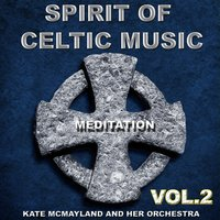 Spirit of Celtic Music Vol.2 — Kate Mcmayland and Her Orchestra