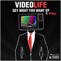 Get What You Want EP — Video Life
