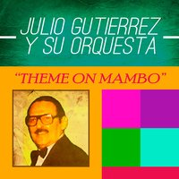 Theme on Mambo — Julio Gutierrez y Su Orquesta
