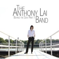 Behind the Sun, Pt.1 — The Anthony Lai Band