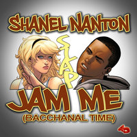 Jam Me (Bacchanal Time) — 4th Dimension Productions, Shanel Nanton, 4th Dimension Productions, Shanel Nanton