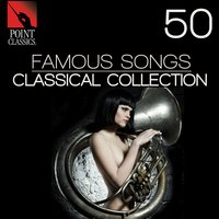 50 Famous Songs: Classical Collection — Anon