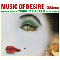 Music of Desire & A Musical Touch of Far Away Places — Warren Barker