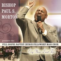 Cry Your Last Tear — Bishop Paul S. Morton presents the FGBCF Mass Choir