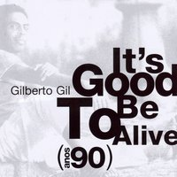 It's Good to Be Alive - Anos 90 — Gilberto Gil