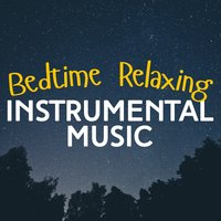 Bedtime Relaxing Instrumental Music — Relaxing Piano Music, Relaxing Instrumental Music, Bedtime Songs Collective, Bedtime Songs Collective|Relaxing Instrumental Music|Relaxing Piano Music