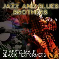 Jazz & Blues Brothers - Classic Male Black Performers, Vol. 8 — сборник