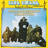 Hooked On A Feeling - 40th Anniversary Collection — Blue Swede, Björn Skifs