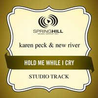 Hold Me While I Cry (Studio Track) — Karen Peck & New River