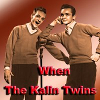 When — The Kalin Twins