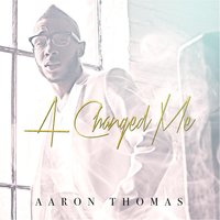 A Changed Me — Aaron Thomas