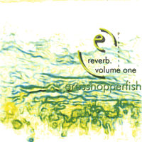 Reverb Volume 1. Grasshopperfish — E