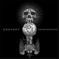 Turn Away from the Light — Dropout