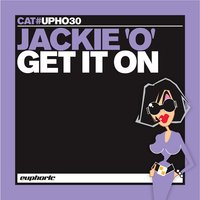 Get It On — Jackie 'O'