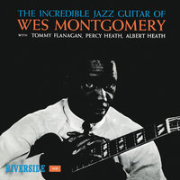 The Incredible Jazz Guitar — Wes Montgomery, Tommy Flanagan, Percy Heath, Albert Heath
