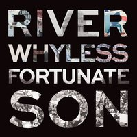 Fortunate Son — River Whyless