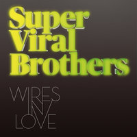 Wires In Love — Super Viral Brothers