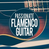 Passionate Flamenco Guitar — Latin Passion, Flamenco Guitar Masters, Guitare Flamenco, Latin Passion|Flamenco Guitar Masters|Guitare Flamenco