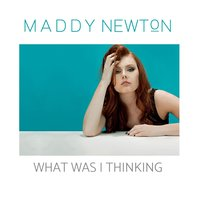What Was I Thinking — Maddy Newton
