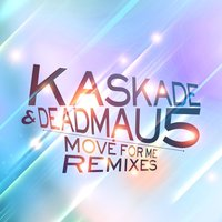 Move For Me — Deadmau5 & Kaskade