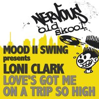 Love's Got Me On A Trip So High — Mood II Swing pres Loni Clark