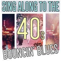 Bouncin' Blues: Sing Along to the 40s — сборник