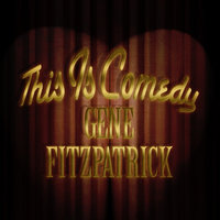 This Is Comedy — Gene Fitzpatrick