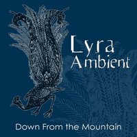 Down from the Mountain — Lyra Ambient