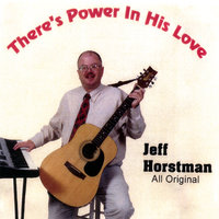 There's Power in His Love — Jeff Horstman